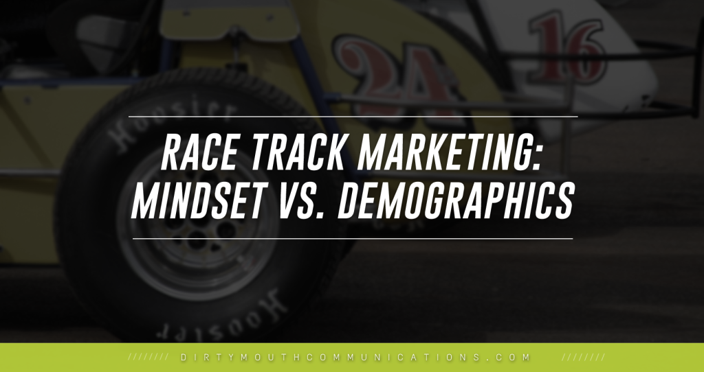 Race Track Marketing: Think Mindset, Not Demographics